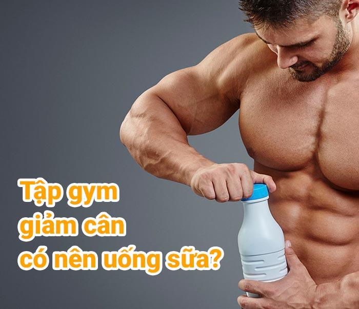 tap-gym-giam-can-co-nen-uong-sua