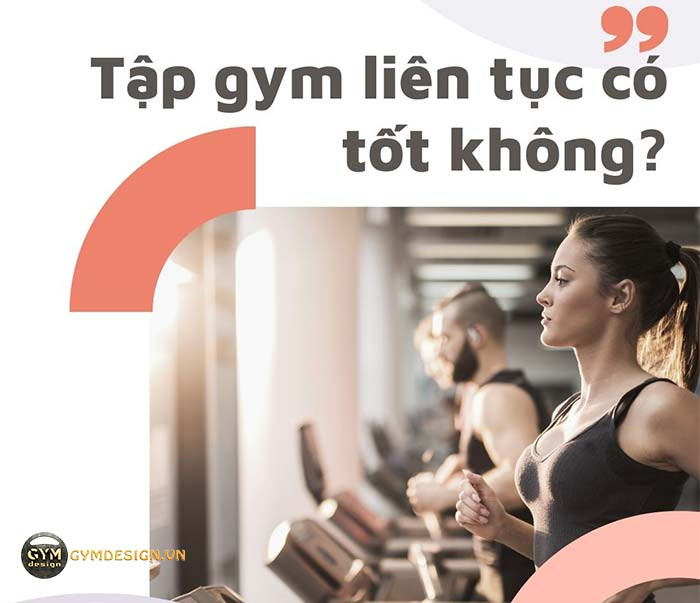 tap-gym-lien-tuc-co-tot-khong